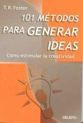 101 Métodos para generar ideas. Cómo estimular la creatividad.