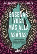 Enseñar yoga más allá de las asanas. Guía práctica para integrar temas, ideas e inspiración en tu clase