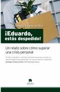 ¡Eduardo, estás despedido! .Un relato sobre cómo superar una crisis personal