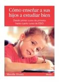 Como enseñar a sus hijos a estudiar bien. Desde primer curso de primaria hasta cuarto curso de ESO