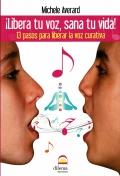 ¡libera tu voz, sana tu vida! 13 pasos para liberar la voz curativa (con CD)