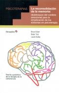 La reconsolidación de la memoria: desbloqueo del cerebro emocional para la erradicación de los síntomas en psicoterapia.