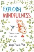 Explora mindfulness. Piensa menos, siente más