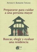 Prepararse para cuidar a una persona mayor. Buscar, elegir y evaluar una residencia.