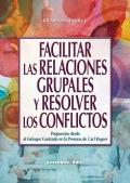Facilitar las relaciones grupales y resolver los conflictos Propuestas desde el enfoque centrado en la persona de Carl Rogers