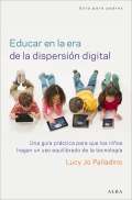 Educar en la era de la dispersión digital. Una guía práctica para que los niños hagan un uso equilibrado de la tecnología