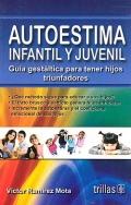 Autoestima infantil y juvenil. Guía gestaltica para tener hijos triunfadores.