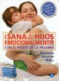 ¡Sana a tus hijos emocionalmente! Con el poder de la palabra. Psicología positiva aplicada a la familia.