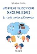 Mitos viejos y nuevos sobre sexualidad. El rol de la educación sexual