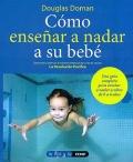 Cómo enseñar a nadar a su bebé. Una guía completa para enseñar a nadar a niños de 0 a 6 años.