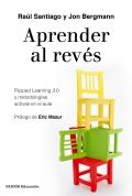 Aprender al revés. Flipped Learning 3.0 y metodologías activas en el aula