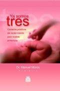 Ya somos tres. Cuidados prácticos del recién nacido para madres primerizas.