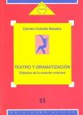 Teatro y dramatización. Didáctica de la creación colectiva.