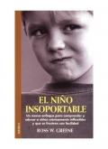 El niño insoportable. Un nuevo enfoque para comprender y educar a niños crónicamente inflexibles y que se frustran con facilidad