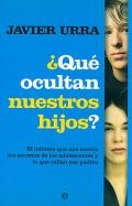 ¿ Qué ocultan nuestros hijos ?. El informe que nos cuenta los secretos de los adolescentes y lo que callan sus padres.