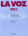 La voz. Tomo 2. Patología vocal de origen funcional.