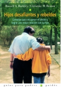 Hijos desafiantes y rebeldes. Consejos para recuperar el afecto y lograr una mejor relación con su hijo.