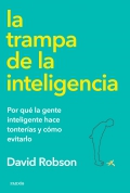 La trampa de la inteligencia. Por qué la gente inteligente hace tonterías y cómo evitarlo