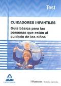 Cuidadores infantiles. Guía básica para las personas que están al cuidado de los niños. Test.