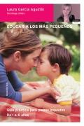Educar a los más pequeños. Guía práctica para padres inquietos. De 1 a 6 años.