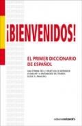 ¡Bienvenidos! El primer diccionario de español. Una forma fácil y práctica de aprender a hablar y a entenderse en español desde el principio.