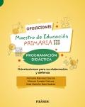 Oposiciones. Maestro de educación primaria III. Programación didáctica. Orientaciones para su elaboración y defensa