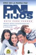 PNL con tus hijos. Guía para padres. Técnicas, valores y comportamientos para mejorar la seguridad y la confianza de tus hijos.