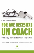 Por qué necesitas un coach. Verdades y mentiras del mundo del coaching