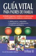 Guía vital para padres de familia. Actitudes negativas y positivas en adolescentes con problemas de conducta y emocionales.