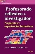 Profesorado reflexivo e investigador. Propuestas y experiencias formativas