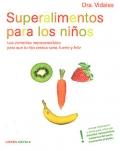 Superalimentos para los niños. Los alimentos imprescindibles para que tu hijo crezca sano, fuerte y feliz.