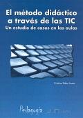 El método didáctico a través de las TIC. Un estudio de casos en las aulas.