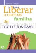 Cómo liberar a nuestras familias del perfeccionismo.