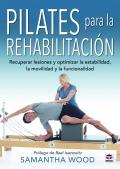 Pilates para la rehabilitación. Recuperar lesiones y optimizar la estabilidad, la movilidad y la funcionalidad