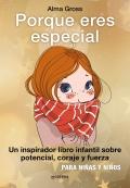 Porque eres especial. Un inspirador libro infantil sobre potencial, coraje y fuerza