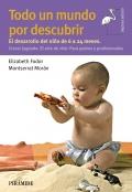 Todo un mundo por descubrir. Método de autoayuda para padres y profesionales. El desarrollo del niño de 6 a 24 meses.