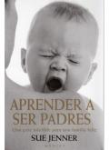 Aprender a ser padres. Una guía infalible para una familia feliz