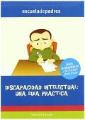 Discapacidad intelectual: una guía práctica. Guía psicopedagógica con casos prácticos.