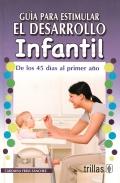 Guía para estimular el desarrollo infantil. De los 45 días al primer año.