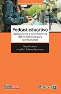 Podcast Educativo. Aplicaciones y orientaciones del M-learning para la enseñanza.