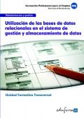 Utilización de las Bases de Datos Relacionales en el Sistema de Gestión y Almacenamiento de Datos. Unidad Formativa Transversal. Administración y Gestión.