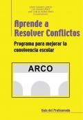 Aprende a resolver conflictos. Programa para mejorar la convivencia escolar. Guía del profesorado. ARCO