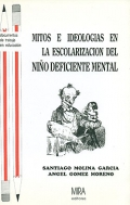 Mitos e ideologias en la escolarización del niño deficiente mental: cuándo y cómo  surgieron en españa las escuelas de educación especial.