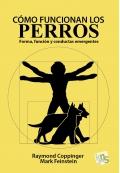 Cómo funcionan los perros. Forma, función y conductas emergentes