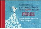 La asombrosa y verdadera historia de un ratón llamado Pérez.