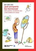 ¡Qué porquería las hormonas! Sobre granitos, crecimiento, sexo y otras señales en el cuerpo