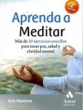 Aprenda a meditar. Más de 20 ejercicios sencillos para tener paz, salud y claridad mental.