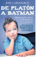 De Platón a Batman. Manual para educar con sabiduría y valores