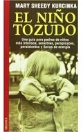 El niño tozudo.Una guía para padres de niños más intensos, sensibles, perspicaces, persistentes y llenos de alegría