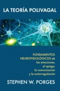 La Teoría Polivagal. Fundamentos Neurofisiológicos de las emociones, el apego, la comunicación y la autorregulación